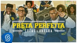 Lucas e Orelha - Preta Perfeita (Clipe Oficial)