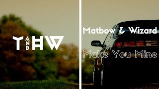 Matbow & Wizard - Make You Mine