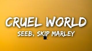Seeb & Skip Marley - Cruel World (Lyrics / Lyrics Video)