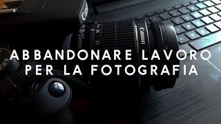 LASCIARE LAVORO PER FARE IL FOTOGRAFO? - I MIEI CONSIGLI