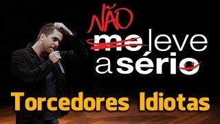 """Maurício Meirelles - Torcedores Idiotas - Trecho do Stand Up """"Não Leve a Sério"""""""