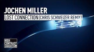 Jochen Miller - Lost Connection (Chris Schweizer Remix) [High Contrast Recordings]