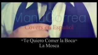 Te Quiero Comer la boca / La Mosca / Manuco Cover