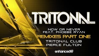 Tritonal feat. Phoebe Ryan - Now Or Never (Pierce Fulton Remix)