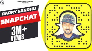 GARRY SANDHU  | SNAPCHAT (Full Video) | Latest Song 2018