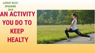 AN ACTIVITY YOU DO TO REMAIN FIT/STAY HEALTHY /EXERCISE TO STAY FIT RECENT  SPEAKING CUE CARD 2018