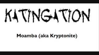 Katingation - Moamba (aka Kryptonite)