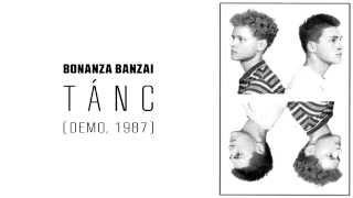Bonanza Banzai: Tánc  (demo, 1987)