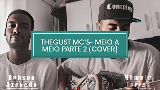 TheGust Mc's- Meio a meio parte 2 (COVER)