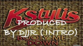 KSTYLIS BOOTY ME DOWN ( INTRO ) BY DJJR