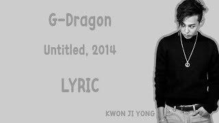 [LYRIC] G DRAGON – UNTITLED, 2014 [Han-Rom-Eng]