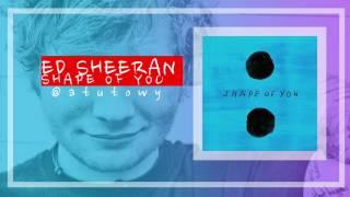 Ed Sheeran - Shape Of You @atutowy