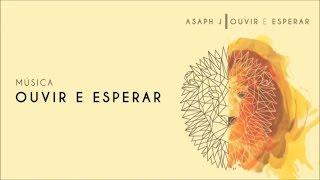 Ouvir e esperar - Asaph J (com letra)