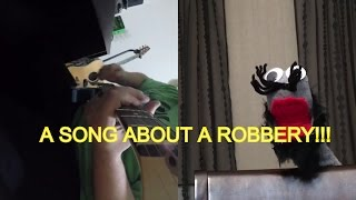 How ( A song about a robbery that goes south!)