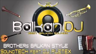 "Brothers balkan style (SoundTECH ft.DJ Pletex 2012) ""GANGAM"" ( ha,ha)"