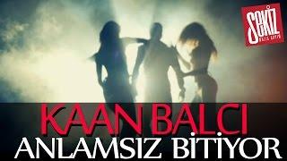 Kaan Balcı - Anlamsız Bitiyor (Official Video)