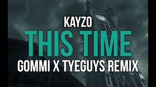 Kayzo - This Time (GOMMI x TYEGUYS Remix)