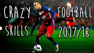 Football - Crazy Skills & Tricks - 2017/18 HD