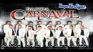 Banda Carnaval - Desde Cuándo No Me Quieres? (Nuevo Sencillo 2016)