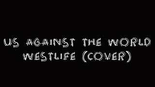 Us against the world- westlife (cover)