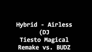 Hybrid - Airless  (DJ  Tiesto Magical  Remake vs. BUDZ  remix)DEMO .wmv