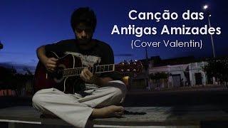 Canção das Antigas Amizades(Cover Valentin)