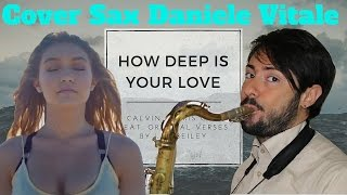 How Deep Is Your Love - Calvin Harris & Disciples (Cover Sax)