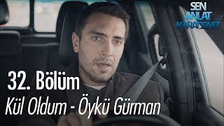 Kül oldum - Öykü Gürman - Sen Anlat Karadeniz 32. Bölüm