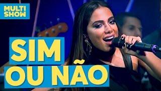 Sim ou Não | Anitta | Música Boa ao Vivo | Multishow