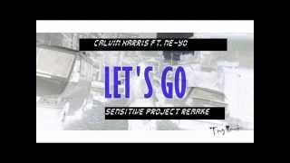 Calvin Harris   Let's Go ft  Ne YoSensitive Project remake