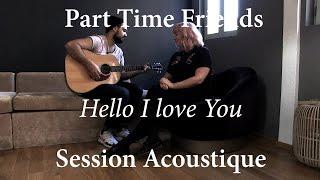 #841 Part Time Friends - Hello I love You (Session Acoustique)