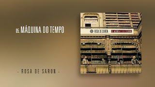 Rosa de Saron - Máquina do Tempo (Álbum O Agora e o Eterno)