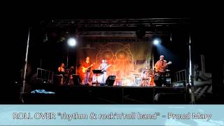 """ROLL OVER """"rhythm & rock'n'roll band"""" - Proud Mary (Creedence Clearwater Revival cover)"""