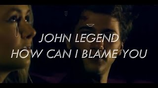 How Can I Blame You - John Legend | LYRICS