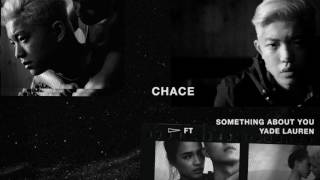 Chace - Something About You (feat. Yade Lauren) [Official Full Stream]