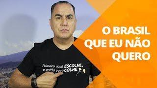 O Brasil Que Eu Não Quero | Ivan Maia