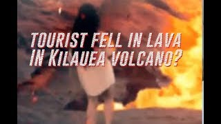 Is this video of a tourist fell in lava from the Kilauea volcano in Hawaii is real?