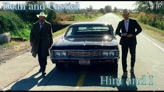 Castiel & Dean -  Him and I