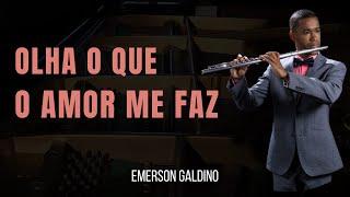 Olha o que o amor me faz/ Emerson Galdino- Flauta Tranversal