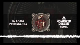 DJ SNAKE - Propaganda (Advanced Dealer remix)
