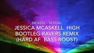 NEIKED - sexual (Jesica mcaskell high ravers BOOTLEG REMIX ) hard AF bass boost