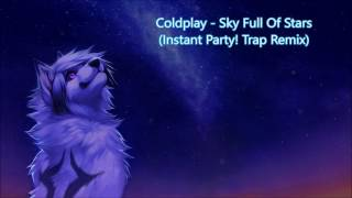 | Coldplay - Sky Full Of Stars (Instant Party! Trap Remix) | Wolf