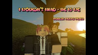 I wouldn't mind-He is We Roblox music video
