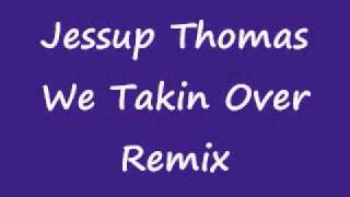 Jessup Thomas - We Takin Over Remix
