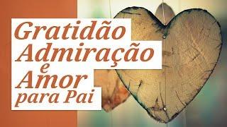 Gratidão, admiração e amor para pai