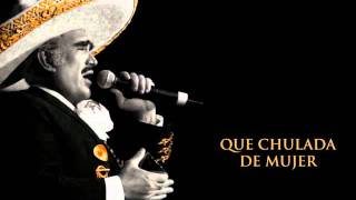Vicente Fernandez - Que Chulada De Mujer