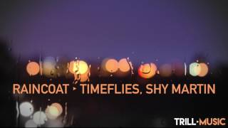 Timeflies, Shy Martin - Raincoat