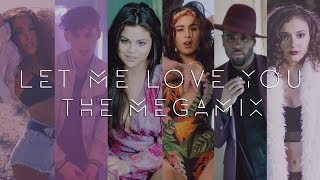Let Me Love You | The Megamix ft. Justin, Troye, 5SOS, 5H, Ariana, Selena and more!