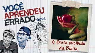 O FRUTO PROIBIDO DA BÍBLIA - VOCÊ APRENDEU ERRADO