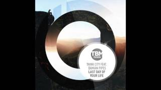 Think City Feat  Damian Pipes - Last Day Of Your Life (Official)